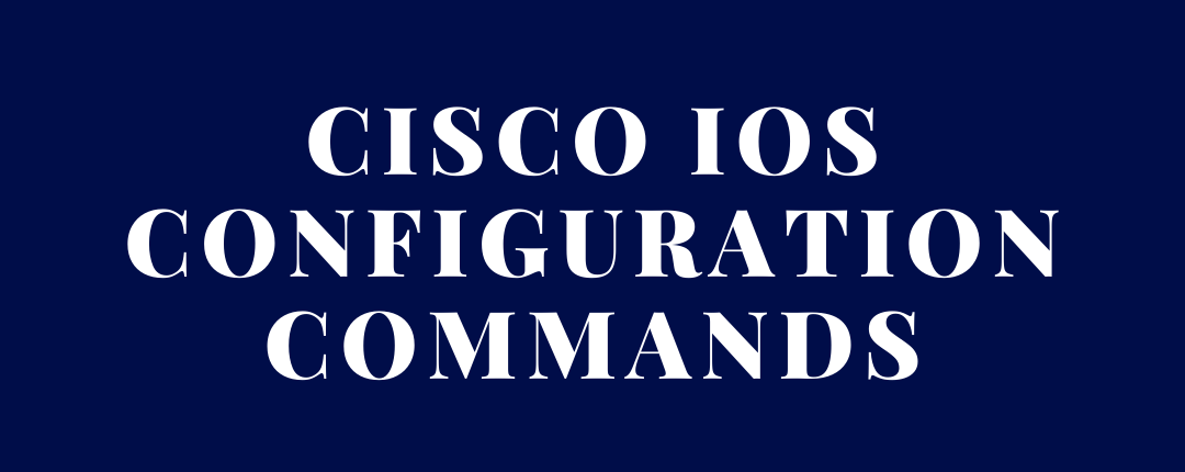Cisco IOS Basic Configuration Commands