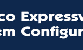 Cisco Expressway-E and Expressway-C – System Configuration