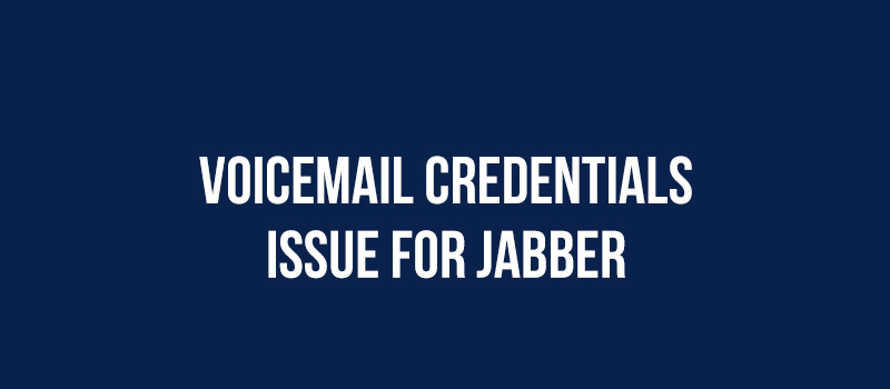 Voicemail Credentials Issue for Jabber