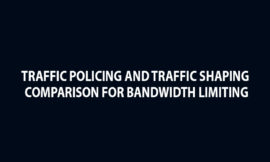 Traffic Policing and Traffic Shaping Comparison for Bandwidth Limiting